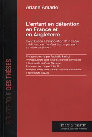 L'enfant en détention en France et en Angleterre : contribution à l'élaboration d'un cadre juridique pour l'enfant accompagnant sa mère en prison