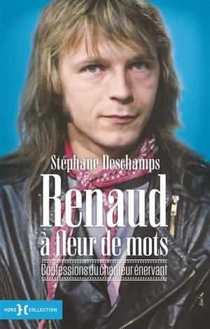 Renaud à fleur de mots : confessions du chanteur énervant