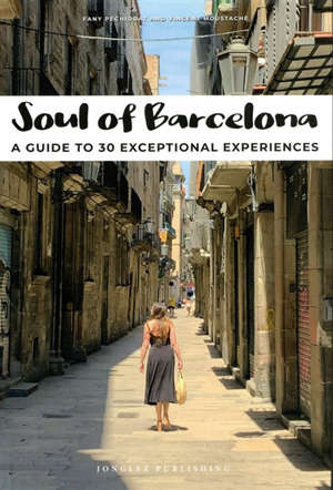 Soul of Barcelona : a guide to 30 exceptional experiences