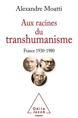 Aux racines du transhumanisme : France, 1930-1980