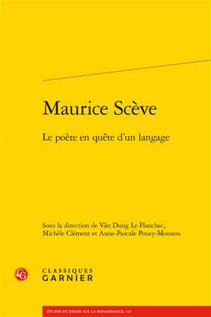 Maurice Scève : le poète en quête d'un langage
