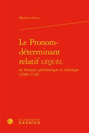 Le pronom-déterminant relatif lequel : en français préclassique et classique (1580-1720)