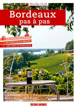 Bordeaux pas à pas : un guide découverte au coeur de la région des vins de Bordeaux