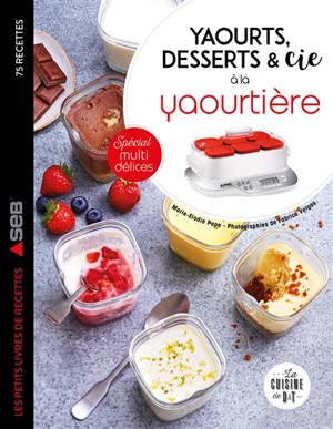 Yaourts, desserts & Cie à la yaourtière : spécial multi délices