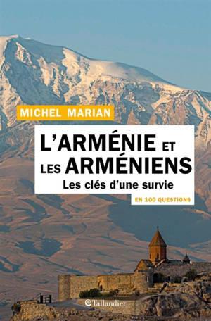 L'Arménie et les Arméniens en 100 questions : les clés d'une survie