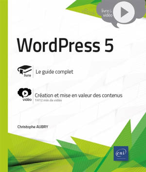WordPress 5 : le guide complet, création et mise en valeur des contenus