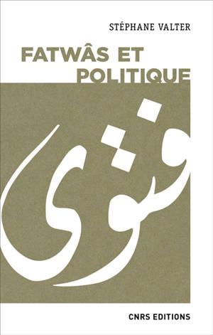 Fatwâs et politique : les sociétés musulmanes contemporaines aux prismes de la religion et de l'idéologie