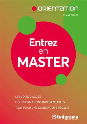 Entrez en master : les voies d'accès, les informations indispensables, tout pour une candidature réussie