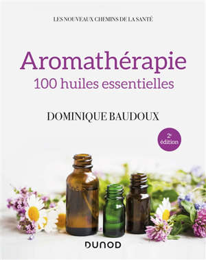 Aromathérapie : 100 huiles essentielles