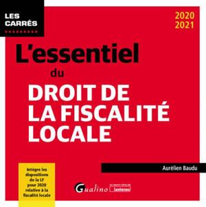 L'essentiel du droit de la fiscalité locale : un panorama complet de la fiscalité locale applicable en 2020 : 2020-2021