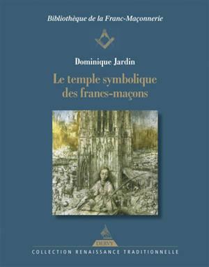Le temple symbolique des francs-maçons : histoire & symboles