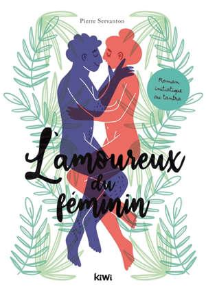 L'amoureux du féminin : roman d'initiation au tantra