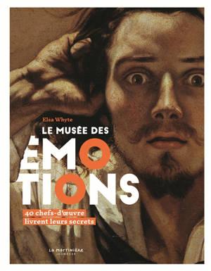 Le musée des émotions : 40 chefs-d'oeuvre livrent leurs secrets