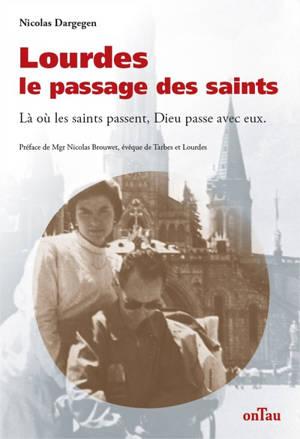 Lourdes, le passage des saints : là où les saints passent, Dieu passe avec eux