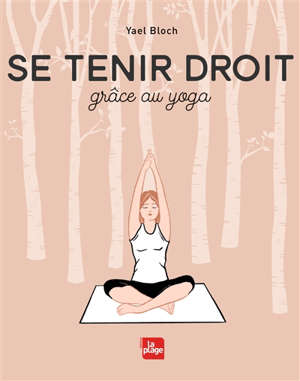 Se tenir droit : grâce au yoga