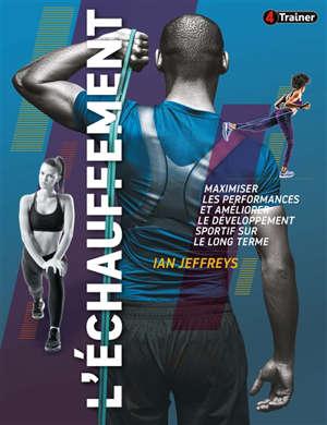 L'échauffement : maximiser les performances et améliorer le développement sportif sur le long terme