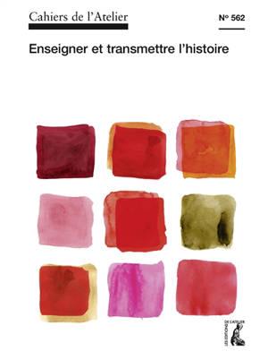 Cahiers de l'Atelier (Les). n° 562, Enseigner et transmettre l'histoire
