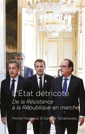 L'Etat détricoté : de la Résistance à la République en marche