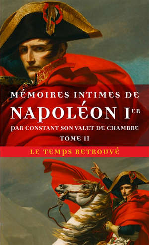 Mémoires intimes de Napoléon Ier, par Constant son valet de chambre. Volume 2