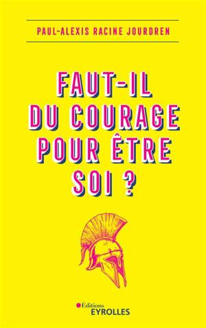 Faut-il du courage pour être soi ?