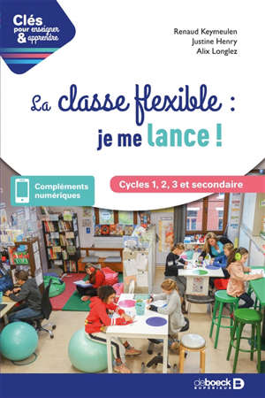 La classe flexible : je me lance ! : cycles 1, 2, 3 et secondaire