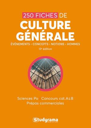 250 fiches de culture générale : événements, concepts, notions, hommes : Sciences Po, concours cat. A & B, prépas commerciales