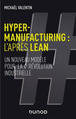 Hyper-manufacturing : l'après lean : un nouveau modèle pour la 4e révolution industrielle