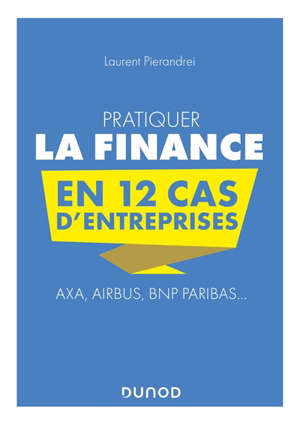 Pratiquer la finance en 12 cas d'entreprises : Axa, Airbus, BNP Paribas...