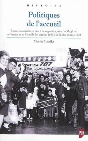 Politiques de l'accueil : Etats et associations face à la migration juive du Maghreb en France et au Canada des années 1950 à la fin des années 1970