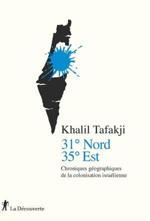 31 degrés nord, 35 degrés est : chroniques géographiques de la colonisation israélienne