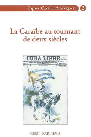 La Caraïbe au tournant de deux siècles : commémoration du premier centenaire de la guerre hispano-cubano-américaine et de la République de Cuba (1902)