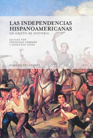 Las independencias hispanoamericanas : un objeto de historia