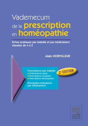 Vademecum de la prescription en homéopathie : fiches pratiques par maladies et par médicament classées de A à Z