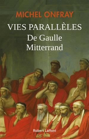 Vies parallèles : De Gaulle & Mitterrand