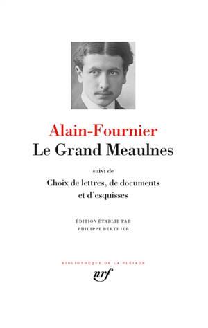 Le grand Meaulnes; Suivi de Choix de lettres, de documents et d'esquisses