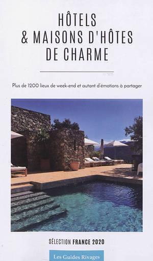 Hôtels & maisons d'hôtes de charme : plus de 1.200 lieux de week-end et autant d'émotions à partager : sélection France 2020