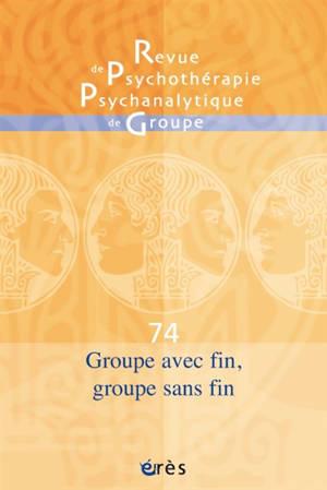 Revue de psychothérapie psychanalytique de groupe. n° 74, Goupe avec fin, groupe sans fin : groupes et participants confrontés à l'épreuve de la fin
