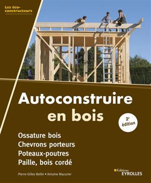 Autoconstruire en bois : ossature bois, chevrons porteurs, poteaux-poutres, paille, bois cordé