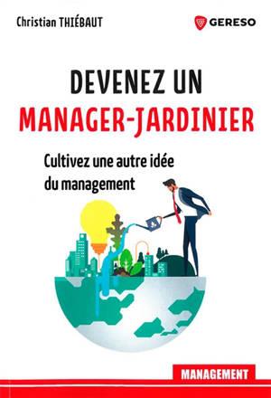 Devenez un manager-jardinier : cultivez une autre idée du management