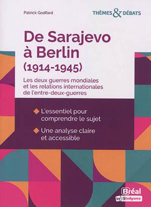 De Sarajevo à Berlin (1914-1945) : les deux guerres mondiales et les relations internationales de l'entre-deux-guerres