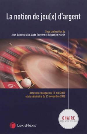 La notion de jeu(x) d'argent : actes du colloque du 15 mai 2019 et du séminaire du 23 novembre 2018