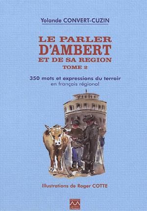 Le parler d'Ambert et de sa région. Volume 2, 350 mots et expressions du terroir en français régional