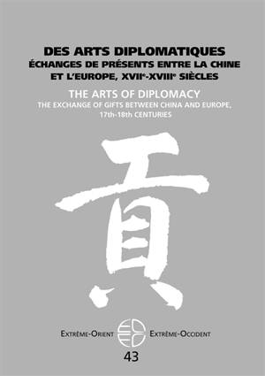 Extrême-Orient, Extrême-Occident. n° 43, Des arts diplomatiques : échanges de présents entre la Chine et l'Europe, XVIIe-XVIIIe siècles = The arts of diplomacy : the exchange of gifts between China and Europe, 17th-18th centuries