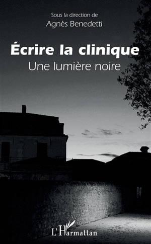 Ecrire la clinique : une lumière noire
