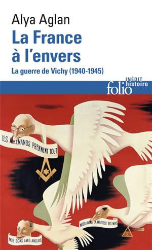 La France à l'envers : la guerre de Vichy (1940-1945)