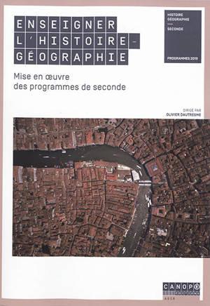 Enseigner l'histoire géographie : mise en oeuvre des programmes de seconde : programmes 2019
