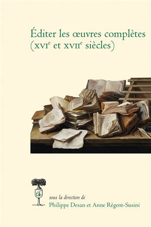 Editer les oeuvres complètes (XVIe et XVIIe siècles)