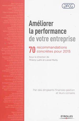 Améliorer la performance de votre entreprise : 70 recommandations concrètes pour 2015 : par des dirigeants finances-gestion et leurs conseils