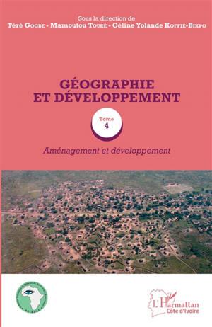 Géographie et développement. Volume 4, Aménagement et développement : actes du colloque international en hommage au professeur Asseypo Hauhouot (Abidjan, 22 au 23 novembre 2016)