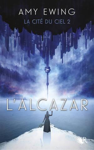 La cité du ciel. Volume 2, L'Alcazar
